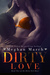 Dirty Love (Dirty Girl Duet, #2) by Meghan March