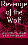 Revenge of the Wolf: Sometimes, You Should Be Afraid of the Dark