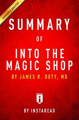 Summary of Into the Magic Shop: by James R. Doty, MD | Includes Analysis