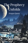 The Prophecy Unfolds (Dragon Queen)