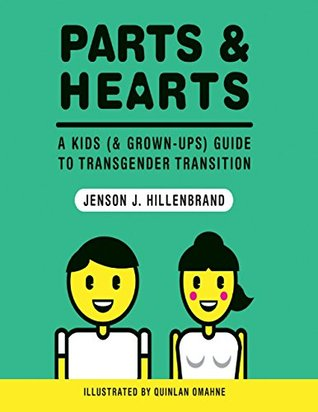 Parts and Hearts: A Kids (and Grown-ups) Guide to Transgender Transition