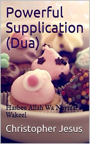 Powerful Supplication (Dua): Hasbee Allah Wa Naymal Wakeel