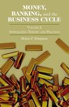 Money, Banking, and the Business Cycle: Volume I: Integrating Theory and Practice: 1