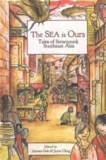 Ebook The Sea Is Ours: Tales from Steampunk Southeast Asia by Jaymee Goh DOC!