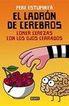 El ladrón de cerebros. Comer cerezas con los ojos cerrados (El ladrón de cerebros, #2)