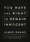You Have the Right to Remain Innocent by James Duane