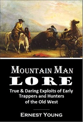 Mountain Man Lore: True & Daring Exploits of Early Trappers and Hunters of the Old West (1917)