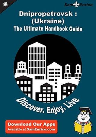 Ultimate Handbook Guide to Dnipropetrovsk : (Ukraine) Travel Guide