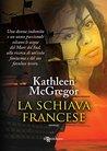 La schiava francese by Kathleen McGregor