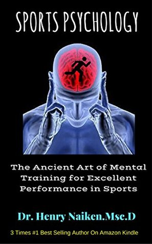 Sports Psychology: The Ancient Art of Mental Training for Excellent Performance in Sports