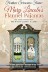 Mary Lincoln's Flannel Pajamas: And Other Stories from the First Ladies' Closet