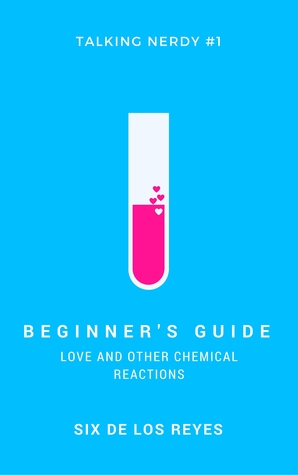 Beginner's Guide: Love and Other Chemical Reactions (Talking Nerdy #1)