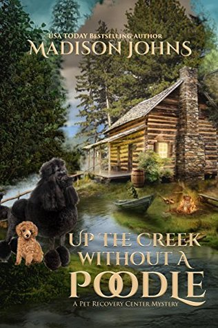 Up the Creek Without a Poodle (Pet Recovery Center Mystery #1)