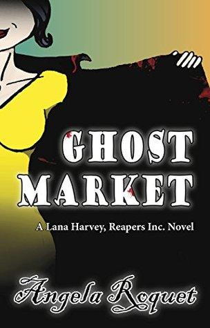Ghost Market (Lana Harvey, Reapers Inc. #6)