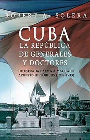 Cuba. La República de Generales y Doctores: De Estrada Palma a Machado