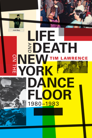 Life and Death on the New York Dance Floor, 1980–1983 by Tim Lawrence