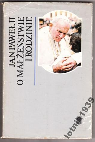 Jan Paweł II o małżeństwie i rodzinie