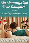 My Mommy's Got Your Daughter: Bound by Maternal Love