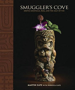 Smuggler's cove: exotic cocktails, rum, and the cult of tiki par Martin Cate