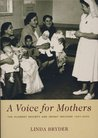 A Voice for Mothers: The Plunket Society and Infant Welfare 1907-2000