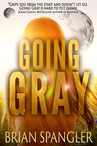 Going Gray: An Apocalyptic Thriller (Gray Series Book 1)