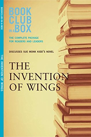 Bookclub-in-a-Box Discusses The Invention of Wings, by Sue Monk Kidd: The Complete Guide for Readers and Leaders