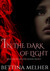 In the Dark of Light (The Light Keepers Trilogy, #1) by Bettina Melher