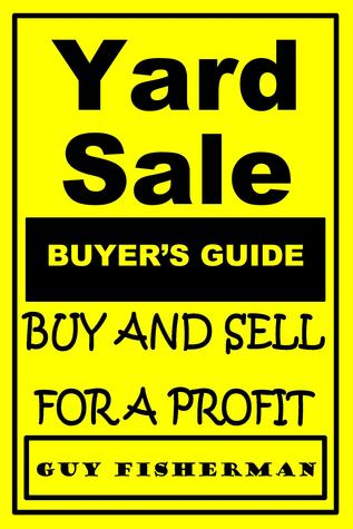 Yard Sale Buyer's Guide: Buy and Sell for Profit