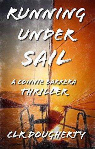 Running Under Sail - a Connie Barrera Thriller