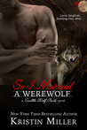 So I Married a Werewolf (Seattle Wolf Pack, #3)