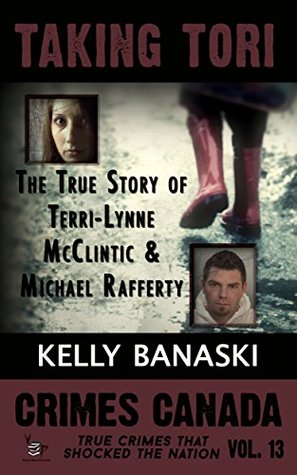 Taking Tori: The True Story of Terri-Lynne McClintic and Michael Rafferty (Crimes Canada: True Crimes That Shocked the Nation #13)