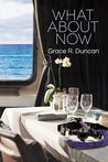 What About Now by Grace R. Duncan