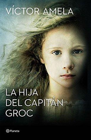 La hija del capitán Groc by Víctor Amela