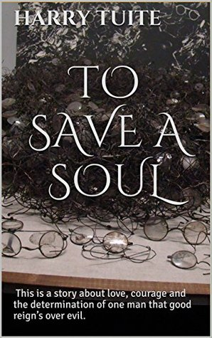 To Save a Soul: This is a story about love, courage and the determination of one man that good reign's over evil.