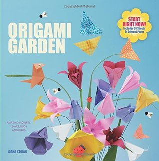 Origami Garden: Amazing flowers, leaves, bugs and other critters - Full and clear instructions for all skill levels - includes 20 sheets of origami paper