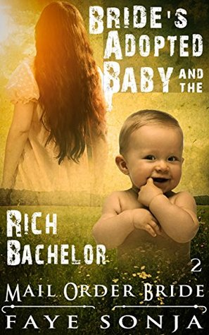 The Brides Adopted Baby & The Rich Bachelor (Brides & Babies Head West 2) - Faye Sonja
