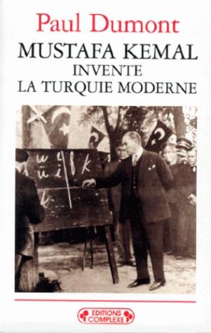 Mustafa Kemal invente la Turquie moderne