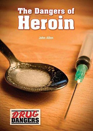The Dangers of Heroin