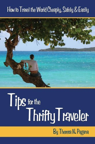 Tips for the Thrifty Traveler: How to Travel the World Cheaply, Safely & Easily