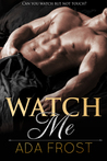 Watch Me by Ada Frost