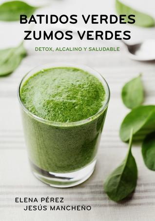 Batidos Verdes Zumos Verdes: Detox, Alcalino y Saludable