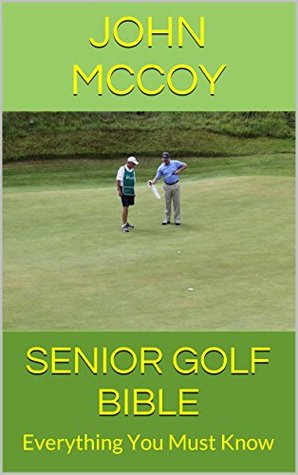 Senior Golf Bible: Everything You Must Know