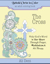 The Cross Adult Coloring Book: Hide God's Word in Your Heart Through Prayer, Meditation and Art Therapy