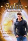 Arlia. La luz robada by Scarlett de Pablo
