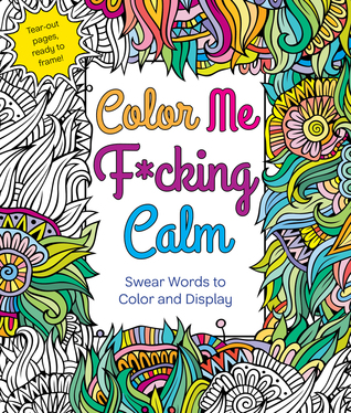 Color Me Fcking Calm Swear Words To And Display By Hannah Caner