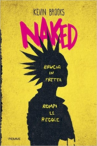 Ebook Naked. Brucia in fretta, rompi le regole by Kevin Brooks PDF!