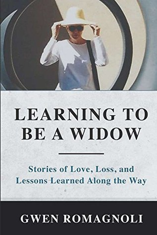 Learning to Be a Widow: Stories of Love, Loss, and Lessons Learned Along the Way