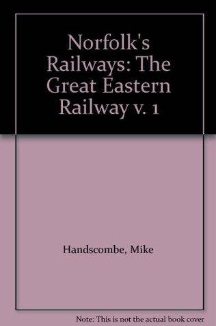 Norfolk's Railways: The Great Eastern Railway v. 1