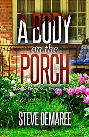 A Body on the Porch (Dekker Cozy Mystery, #10)