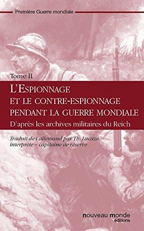 L'espionnage et le contre-espionnage pendant la guerre mondiale Tome II: d'après les archives militaires du reich